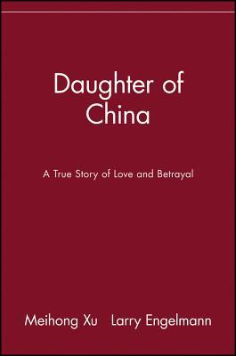 Daughter of china: a true story of love and betrayal by Meihong Xu