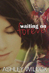 Waiting on Forever by Ashley Wilcox