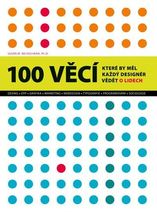 100 Věcí, které by měl každý designér vědět o lidech par Susan M. Weinschenk