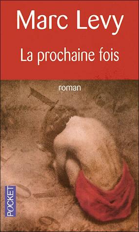 La prochaine fois by Marc Levy