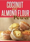 Download Coconut and Almond Flour Power: 40 Gluten-Free Recipes From Breakfast to Dessert Using Coconut Flour, Almond Flour