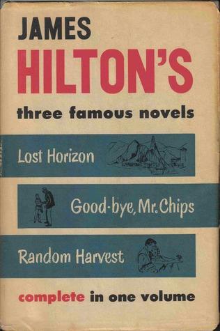 James Hilton's Three Famous Novels: Lost Horizon/Goodbye, Mr Chips/Random Harvest