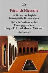 Die Geburt der Tragödie. Unzeitgemäße Betrachtungen I - IV. Nachgelassene Schriften 1870 - 1873