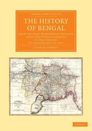 the-history-of-bengal-from-the-first-mohammedan-invasion-until-the-virtual-conquest-of-that-country-by-the-english-a-d-1757