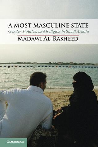 A Most Masculine State: Gender, Politics and Religion in Saudi Arabia
