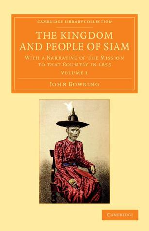 The Kingdom and People of Siam - Volume 1