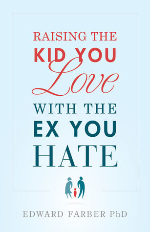 Raising the kid you love with the ex you hate by Edward  Farber