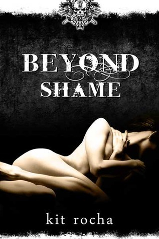 Beyond Shame (Beyond, #1) by Kit Rocha