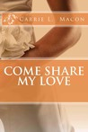 Come Share My Love by Carrie L. Macon