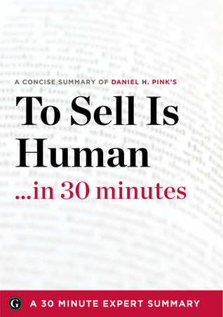 To Sell Is Human: The Surprising Truth About Moving Others by Daniel H. Pink (30 Minute Expert Series)