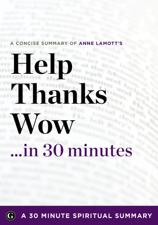 Help, Thanks, Wow: The Three Essential Prayers by Anne Lamott (30 Minute Spiritual Series)