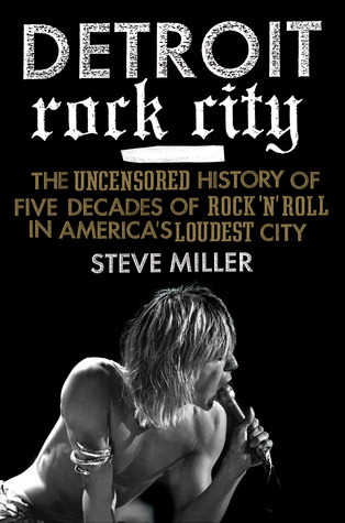 Ebook Detroit Rock City: The Uncensored History of Rock 'n' Roll in America's Loudest City by Steve      Miller PDF!