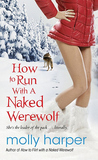 How to Run with a Naked Werewolf by Molly Harper