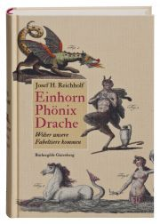 Einhorn, Phönix, Drache by Josef H. Reichholf