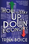 How to Stay UP in a DOWN Economy by Trina Boice