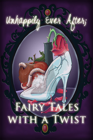 Unhappily Ever After; Fairy Tales with a Twist