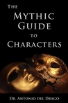 The Mythic Guide to Characters: Writing Characters Who Enchant and Inspire