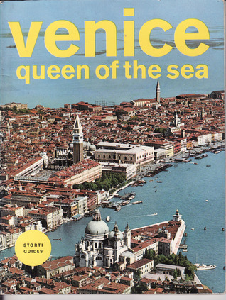 Venice: Queen Of The Sea (With 216 Colour Plates)