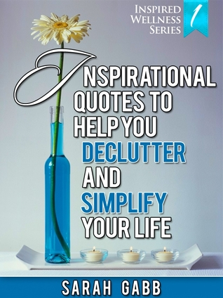 Inspirational Quotes to Help You Declutter and Simplify Your Life