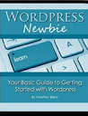 Worpress Newbie: Your Basic Guide to Getting Started with Wordpress