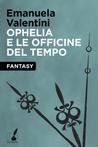 Ophelia e le officine del tempo