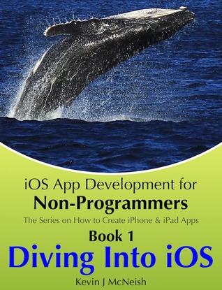 Diving Into iOS (iOS App Development for Non-Programmers, #1)