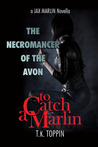 The Necromancer of the Avon (To Catch A Marlin #4)
