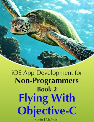 Flying with Objective-C (iOS App Development for Non-Programmers, #2)
