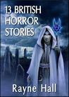 13 British Horror Stories by Rayne Hall