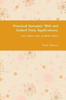 Practical Semantic Web and Linked Data Applications, Java Edition