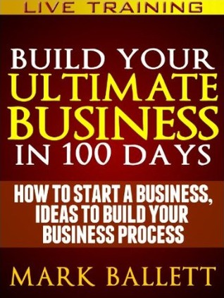 Build Your Ultimate Business IN 100 Days. How To Start A Business, Ideas To Build Your Business Process