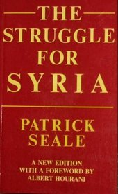The Struggle for Syria: A Study in Post-War Arab Politics, 1945 - 1958, New Edition