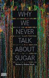 Why We Never Talk About Sugar