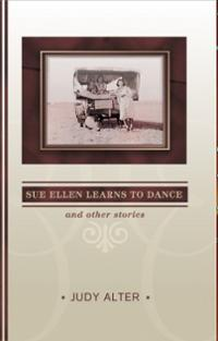 Sue Ellen Learns to Dance and Other Stories