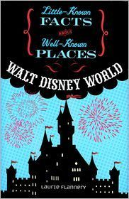 Walt Disney World (Little-Known Facts about Well-Known Places)