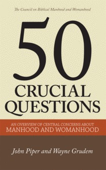 50 Crucial Questions About Manhood and Womanhood by John Piper