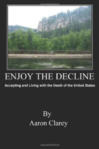 Enjoy the Decline by Aaron Clarey