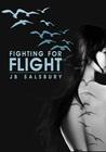 Fighting for Flight by J.B. Salsbury