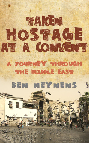 Taken Hostage At a Convent: A Journey Through the Middle East