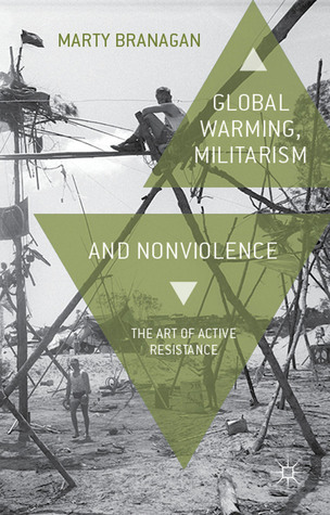Global Warming, Militarism and Nonviolence: The Art of Active Resistance