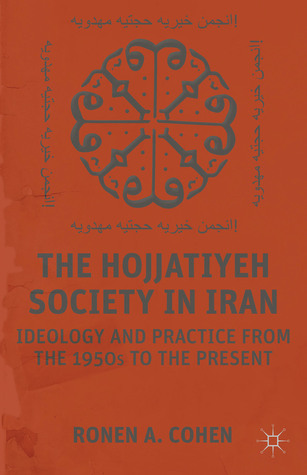 The Hojjatiyeh Society in Iran: Ideology and Practice from the 1950s to the Present