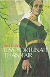 Less Fortunate Than Fair