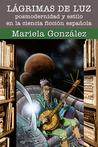 Lágrimas de luz. Posmodernidad y estilo en la ciencia ficción... by Mariela González