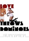 Love Throws Dominoes