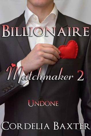 Undone (Billionaire Matchmaker, #2)