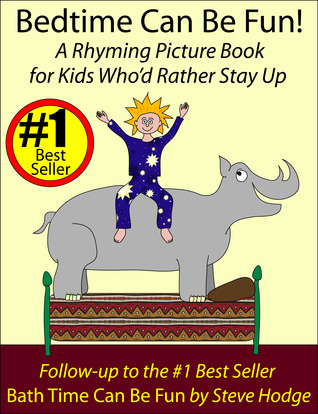 Ebook Bedtime Can Be Fun! A Rhyming Picture Book for Kids Who'd Rather Stay Up by Steve   Hodge PDF!