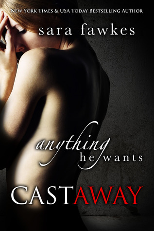 Anything He Wants: Castaway #1 (Anything He Wants: Castaway, #1)