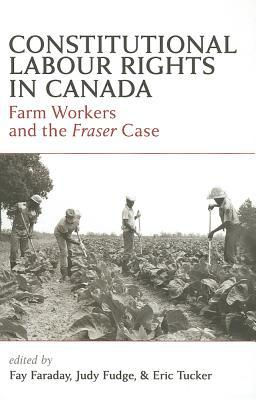 Constitutional Labour Rights in Canada: Farm Workers and the Fraser Case