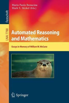 Automated Reasoning and Mathematics: Essays in Memory of William W. McCune