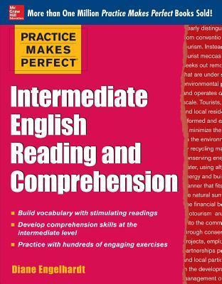 Practice Makes Perfect Intermediate English Reading and Comppractice Makes Perfect Intermediate English Reading and Comprehension Rehension por Diane Engelhardt